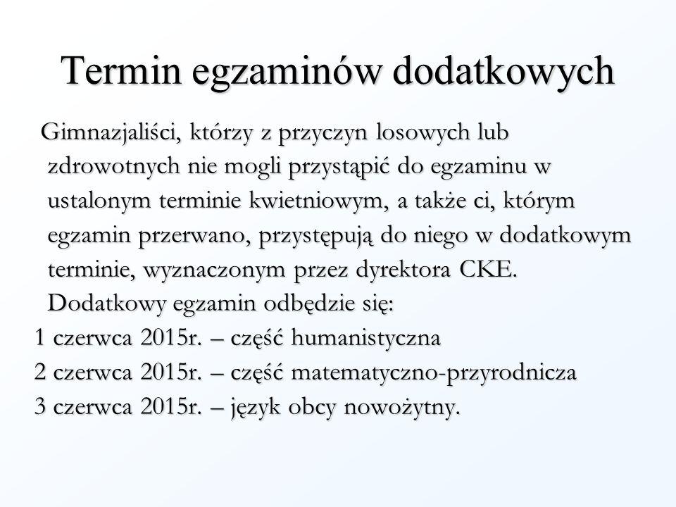 Termin egzaminów dodatkowych Gimnazjaliści, którzy z przyczyn losowych lub Gimnazjaliści, którzy z przyczyn losowych lub zdrowotnych nie mogli przystą