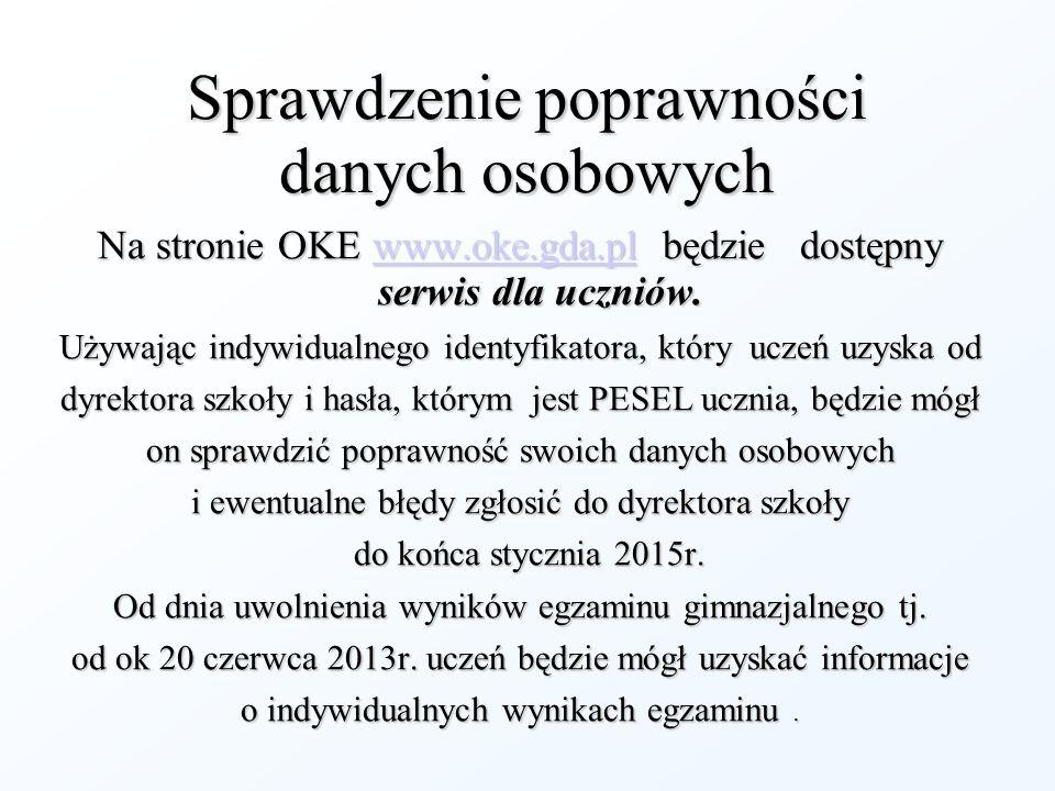 Sprawdzenie poprawności danych osobowych Na stronie OKE www.oke.gda.pl będzie dostępny serwis dla uczniów. www.oke.gda.pl Używając indywidualnego iden