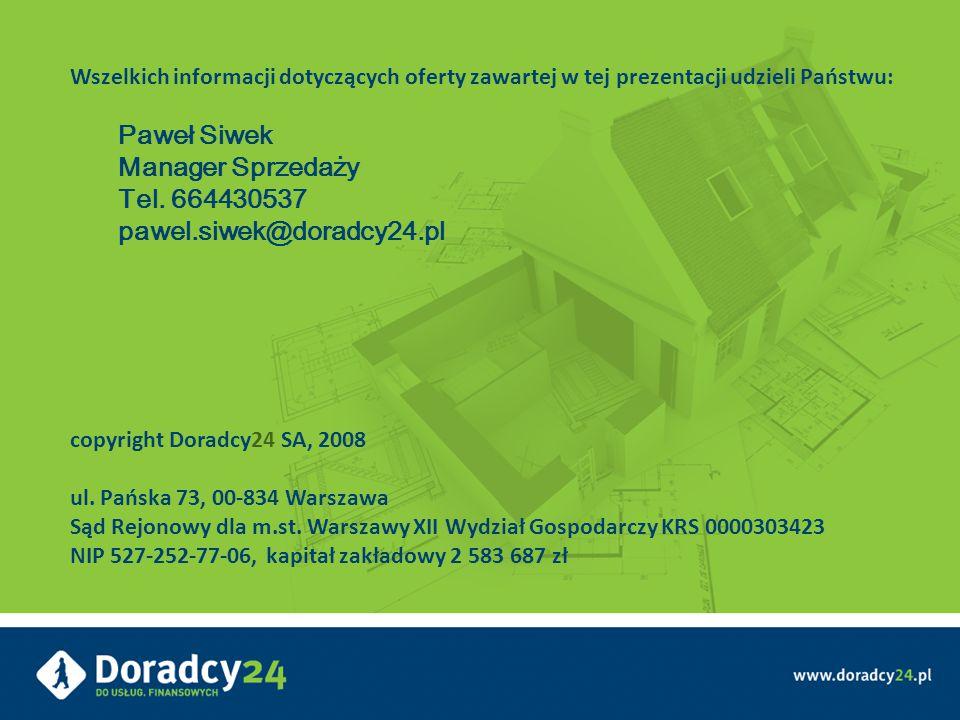 Wszelkich informacji dotyczących oferty zawartej w tej prezentacji udzieli Państwu: Paweł Siwek Manager Sprzedaży Tel. 664430537 pawel.siwek@doradcy24