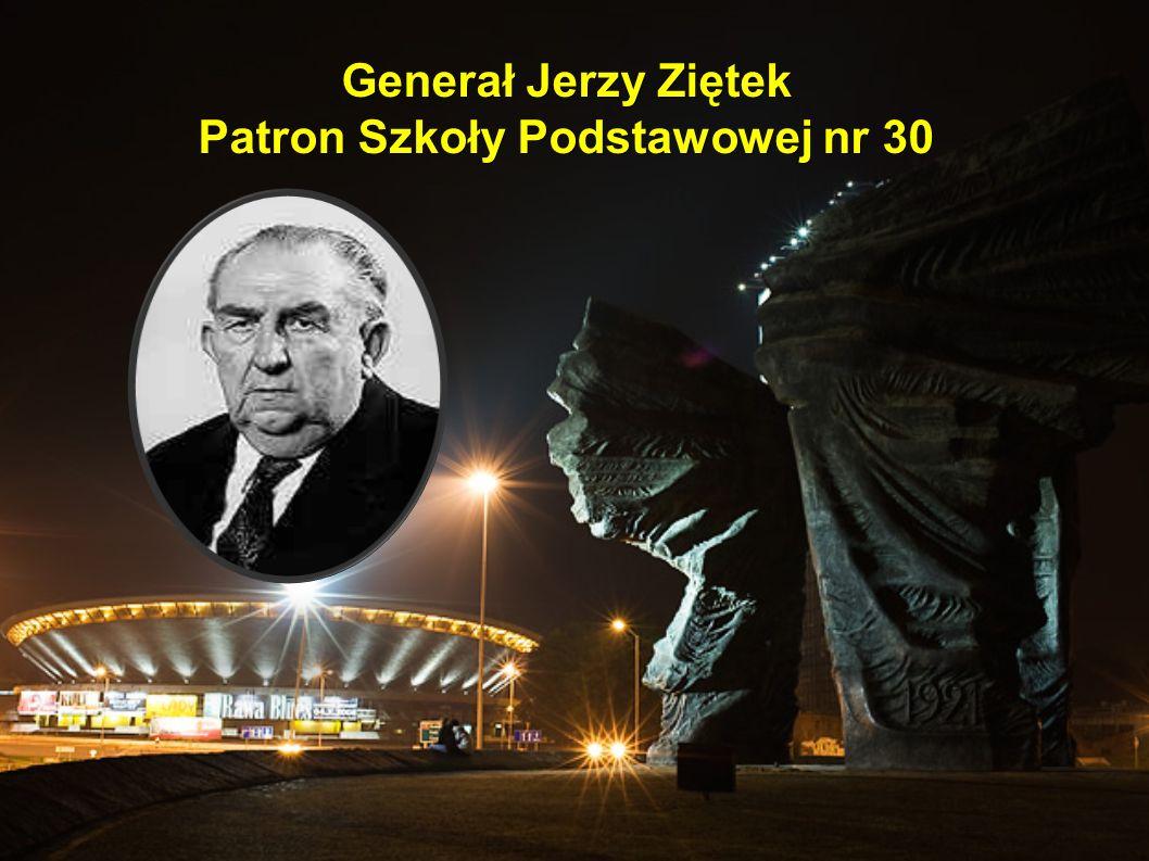 Generał Jerzy Ziętek Patron Szkoły Podstawowej nr 30 Generał Jerzy Ziętek Patron Szkoły Podstawowej nr 30