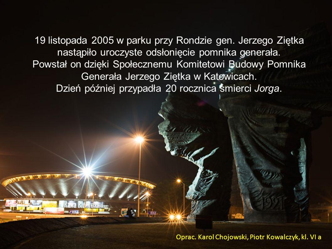 19 listopada 2005 w parku przy Rondzie gen. Jerzego Ziętka nastąpiło uroczyste odsłonięcie pomnika generała. Powstał on dzięki Społecznemu Komitetowi