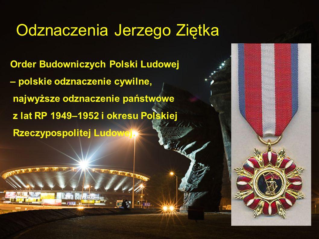 Odznaczenia Jerzego Ziętka Order Budowniczych Polski Ludowej – polskie odznaczenie cywilne, najwyższe odznaczenie państwowe z lat RP 1949–1952 i okres