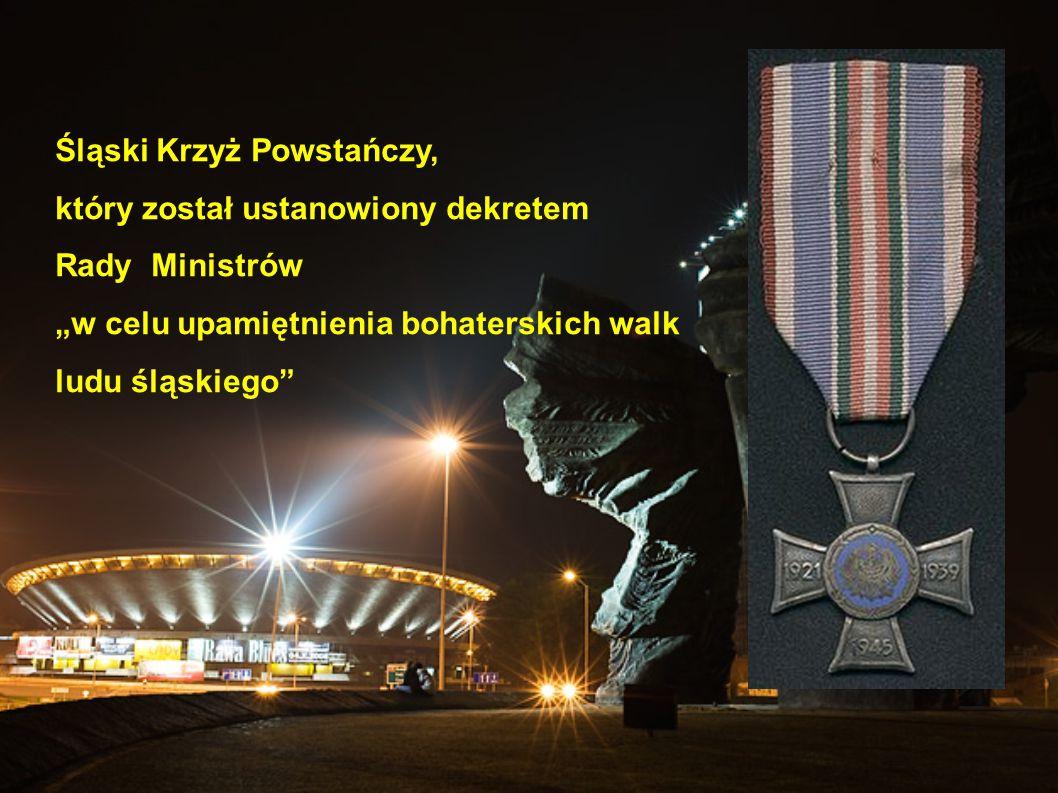 """Śląski Krzyż Powstańczy, który został ustanowiony dekretem Rady Ministrów """"w celu upamiętnienia bohaterskich walk ludu śląskiego"""""""