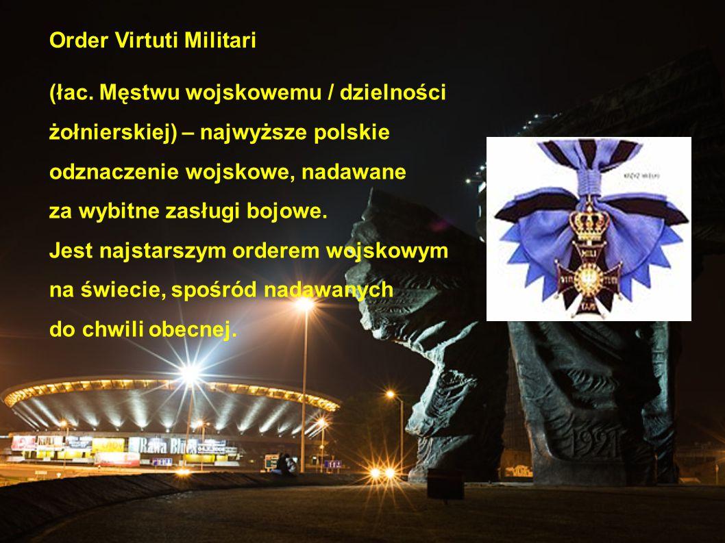 Order Virtuti Militari (łac. Męstwu wojskowemu / dzielności żołnierskiej) – najwyższe polskie odznaczenie wojskowe, nadawane za wybitne zasługi bojowe