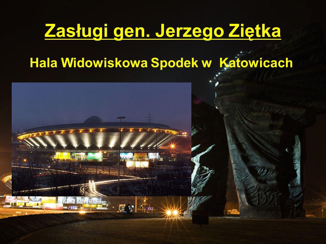 Zasługi gen. Jerzego Ziętka Hala Widowiskowa Spodek w Katowicach
