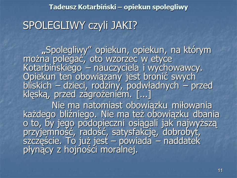 """11 Tadeusz Kotarbiński – opiekun spolegliwy SPOLEGLIWY czyli JAKI? SPOLEGLIWY czyli JAKI? """"Spolegliwy"""" opiekun, opiekun, na którym można polegać, oto"""