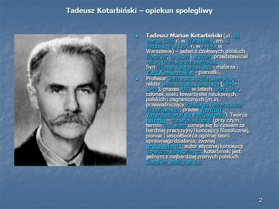 2 Tadeusz Kotarbiński – opiekun spolegliwy Tadeusz Marian Kotarbiński (ur. 31 marca 1886 r. w Warszawie, zm. 3 października 1981 r. w Aninie w Warszaw