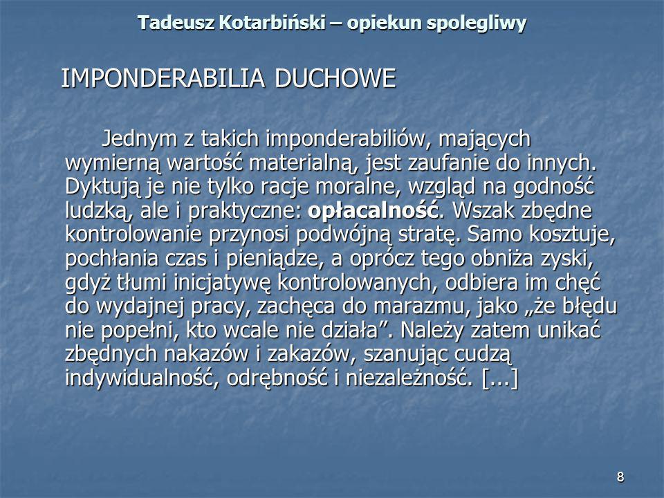 8 Tadeusz Kotarbiński – opiekun spolegliwy IMPONDERABILIA DUCHOWE IMPONDERABILIA DUCHOWE Jednym z takich imponderabiliów, mających wymierną wartość ma