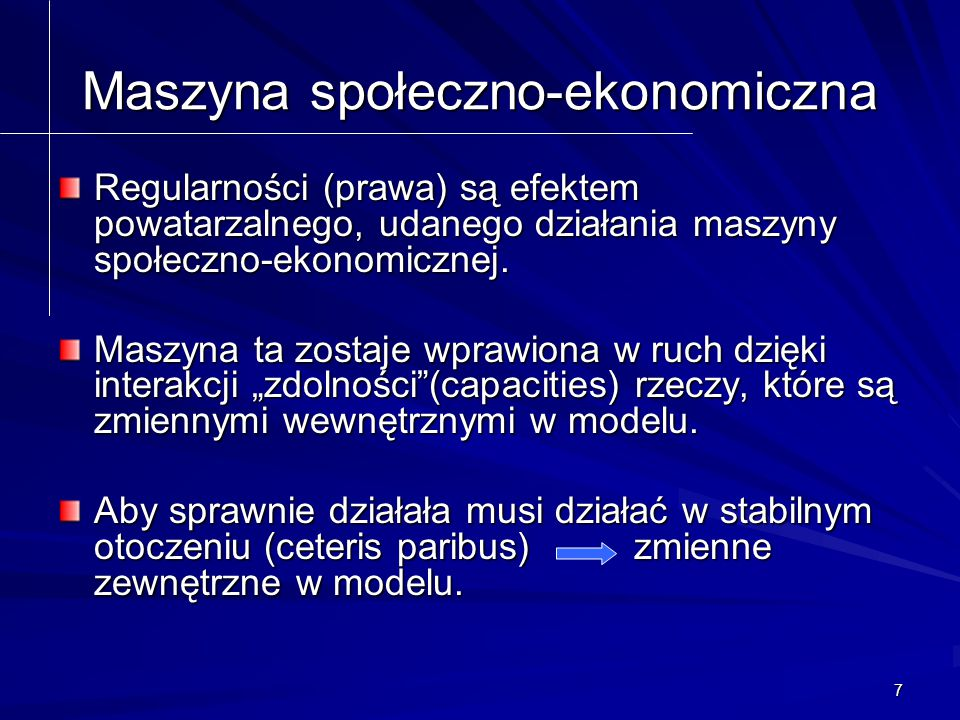7 Maszyna społeczno-ekonomiczna Regularności (prawa) są efektem powatarzalnego, udanego działania maszyny społeczno-ekonomicznej.