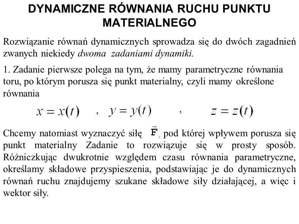 Rozwiązanie równań dynamicznych sprowadza się do dwóch zagadnień zwanych niekiedy dwoma zadaniami dynamiki. 1. Zadanie pierwsze polega na tym, że mamy