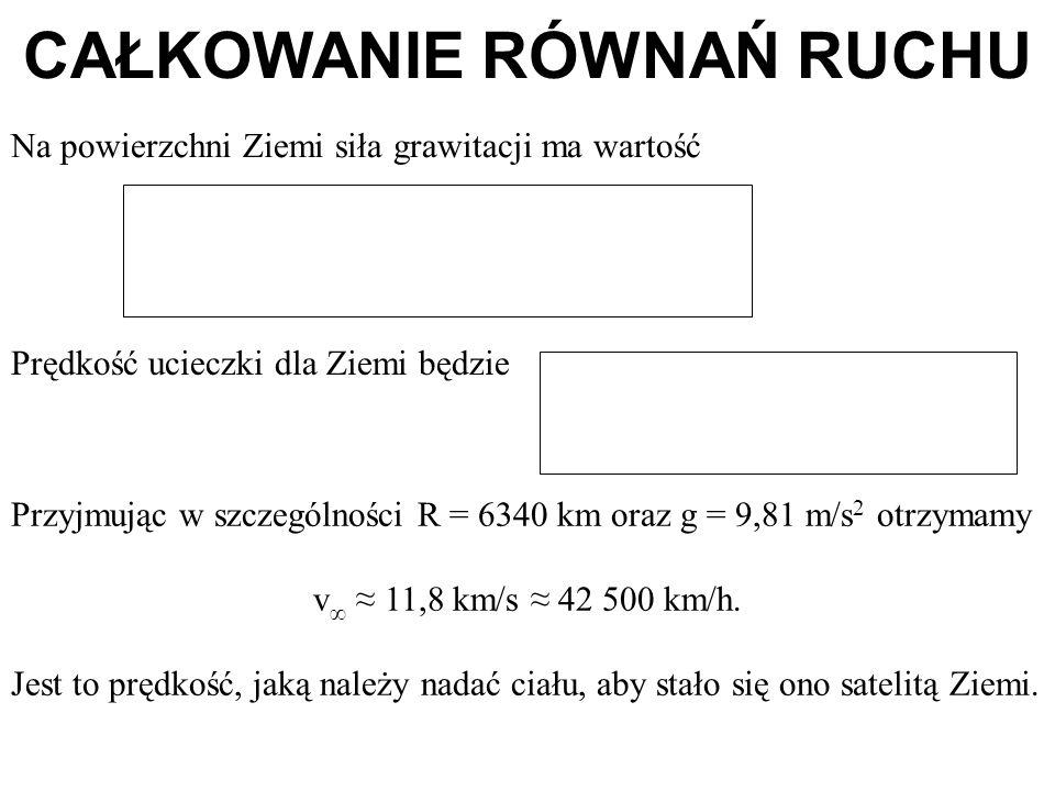 Na powierzchni Ziemi siła grawitacji ma wartość Prędkość ucieczki dla Ziemi będzie Przyjmując w szczególności R = 6340 km oraz g = 9,81 m/s 2 otrzymam