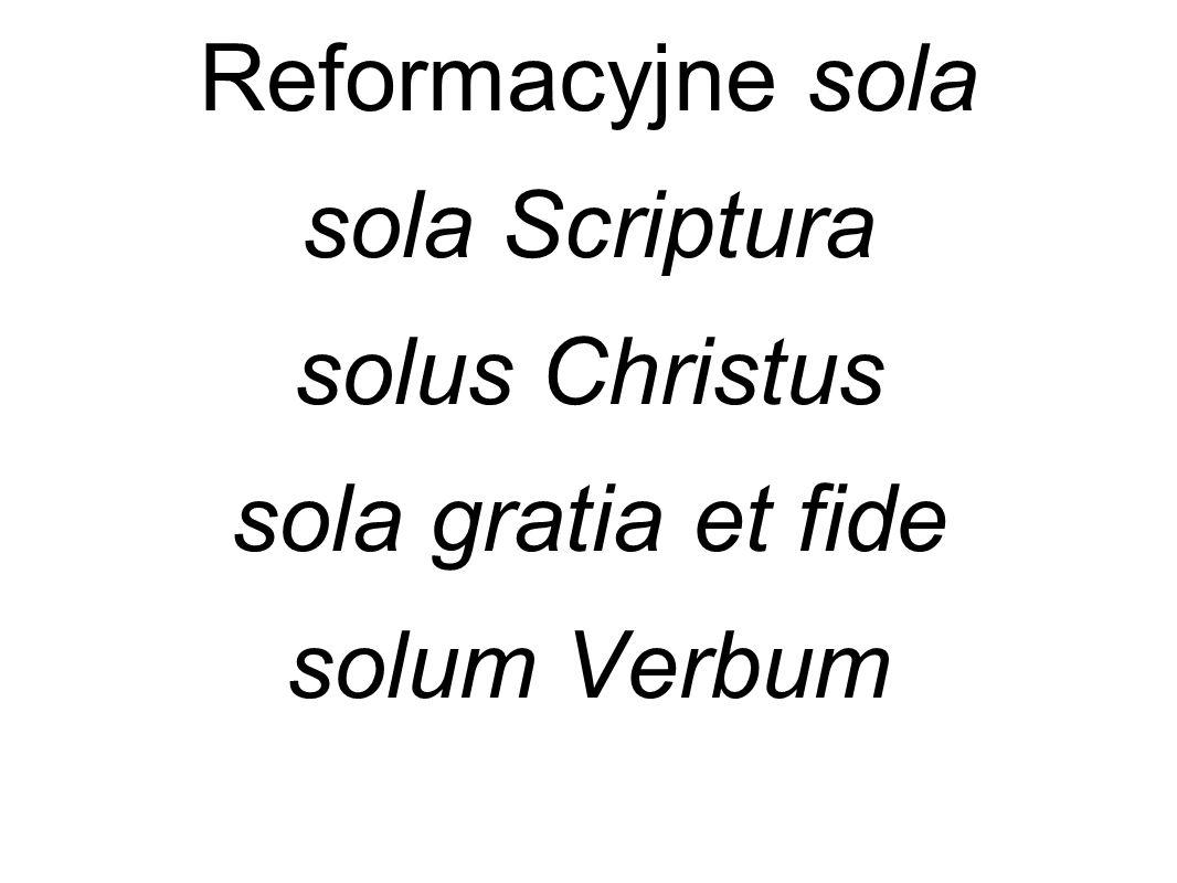 Reformacyjne sola sola Scriptura solus Christus sola gratia et fide solum Verbum