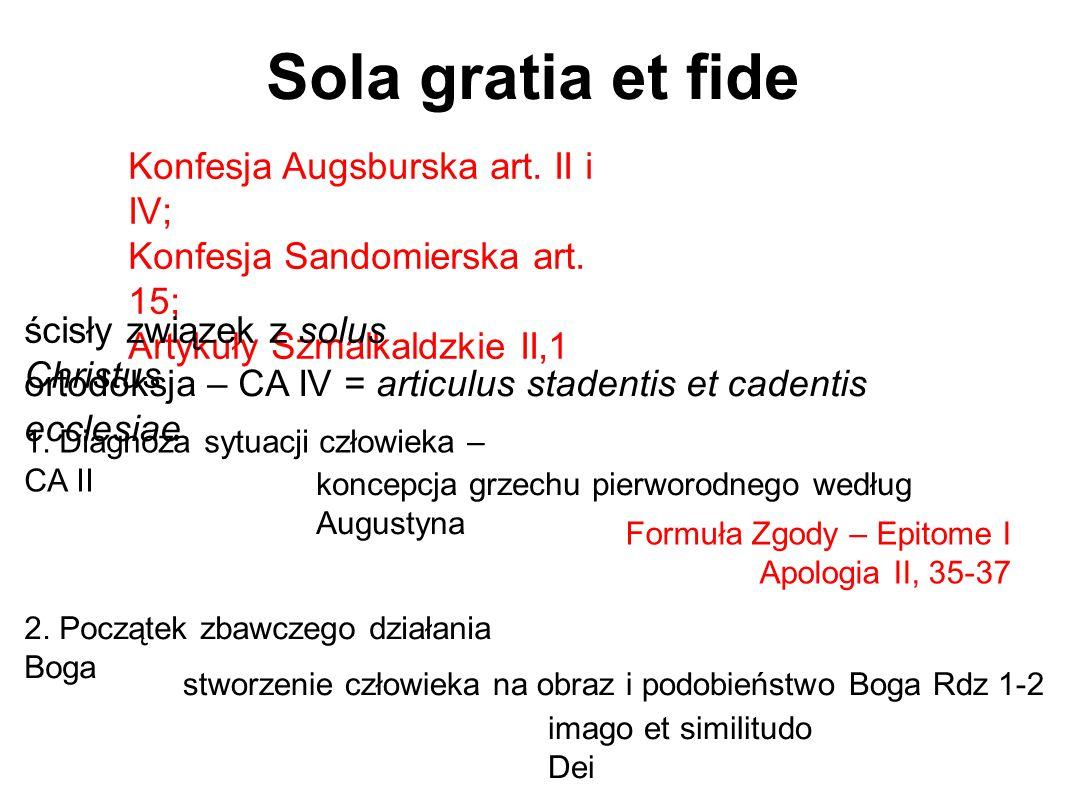 Sola gratia et fide Konfesja Augsburska art. II i IV; Konfesja Sandomierska art. 15; Artykuły Szmalkaldzkie II,1 ścisły związek z solus Christus ortod