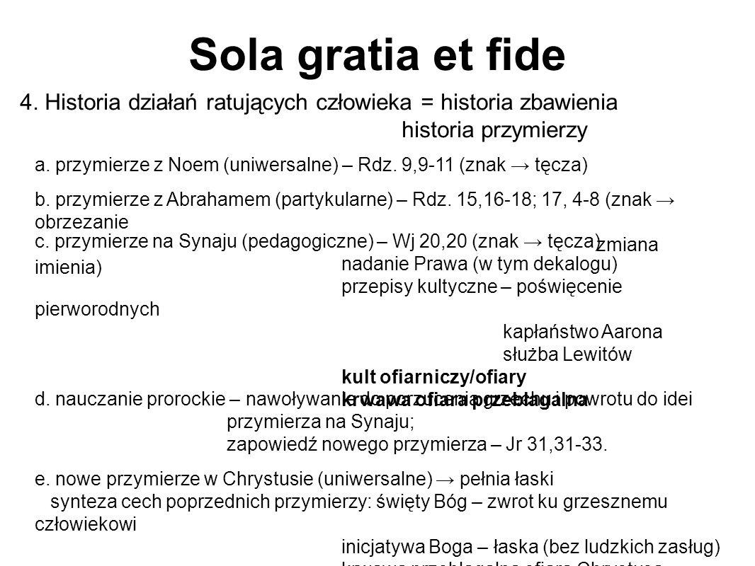 Sola gratia et fide 4. Historia działań ratujących człowieka = historia zbawienia historia przymierzy a. przymierze z Noem (uniwersalne) – Rdz. 9,9-11