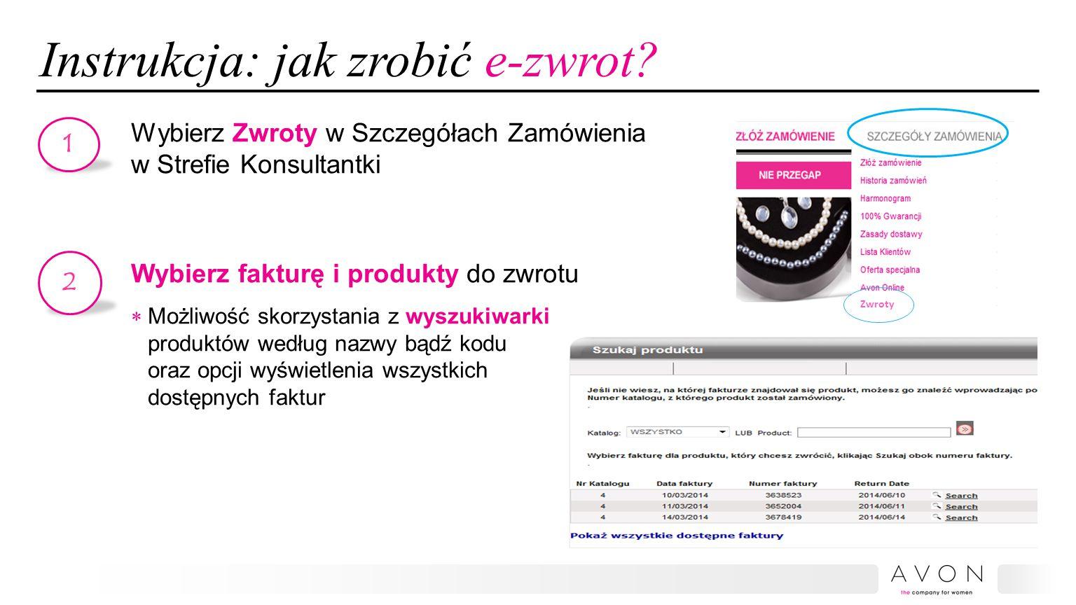 Instrukcja: jak zrobić e-zwrot? Wybierz Zwroty w Szczegółach Zamówienia w Strefie Konsultantki Wybierz fakturę i produkty do zwrotu  Możliwość skorzy