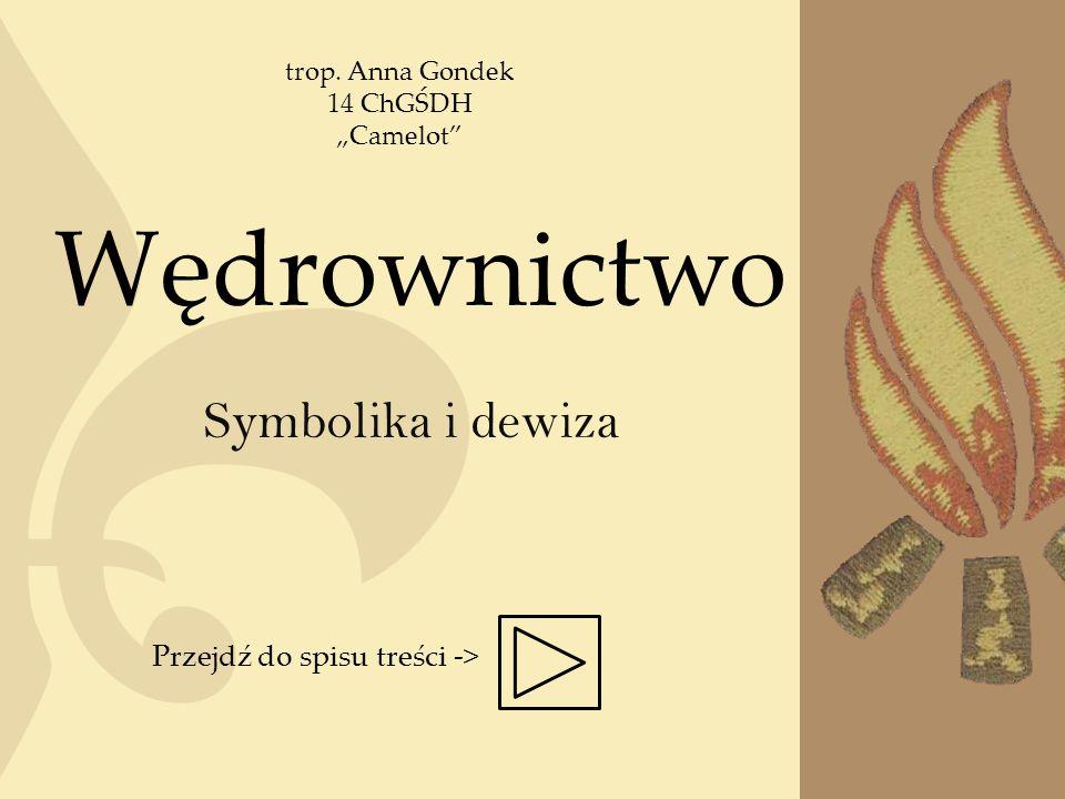 """Wędrownictwo Symbolika i dewiza Przejdź do spisu treści -> trop. Anna Gondek 14 ChGŚDH """"Camelot"""