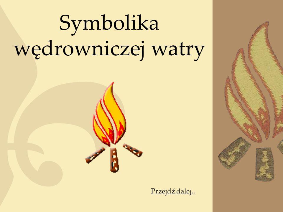 Symbolika wędrowniczej watry Przejdź dalej..