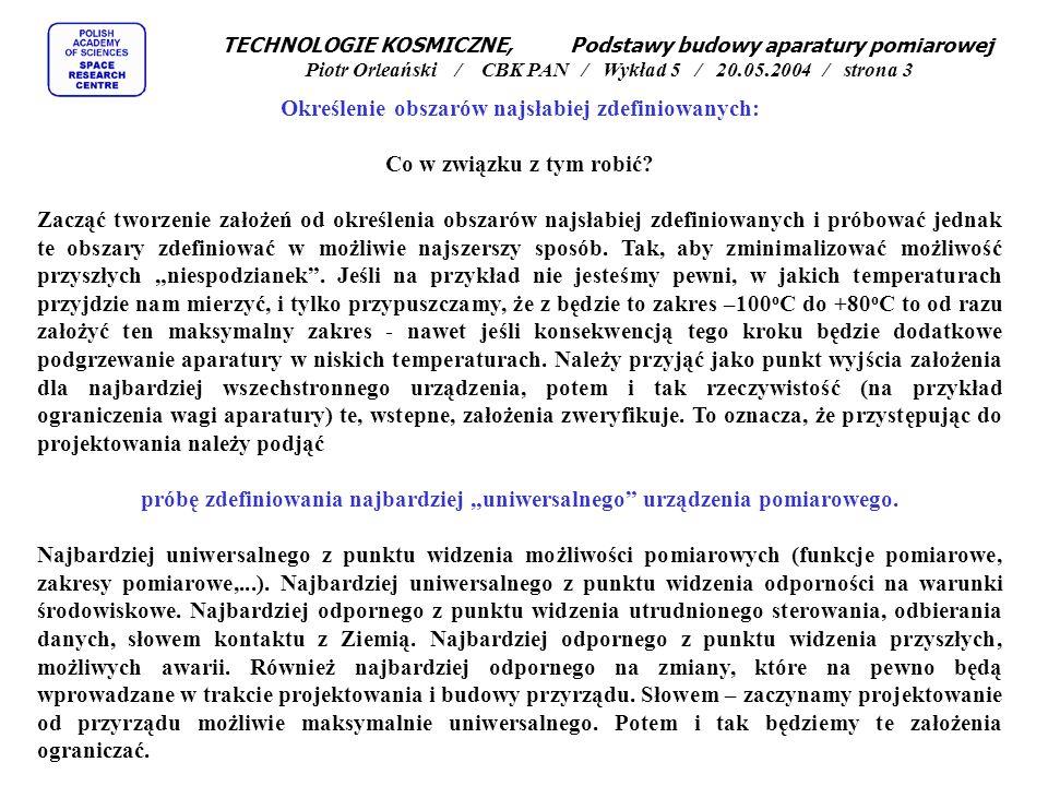 TECHNOLOGIE KOSMICZNE, Podstawy budowy aparatury pomiarowej Piotr Orleański / CBK PAN / Wykład 5 / 20.05.2004 / strona 3 Określenie obszarów najsłabiej zdefiniowanych: Co w związku z tym robić.