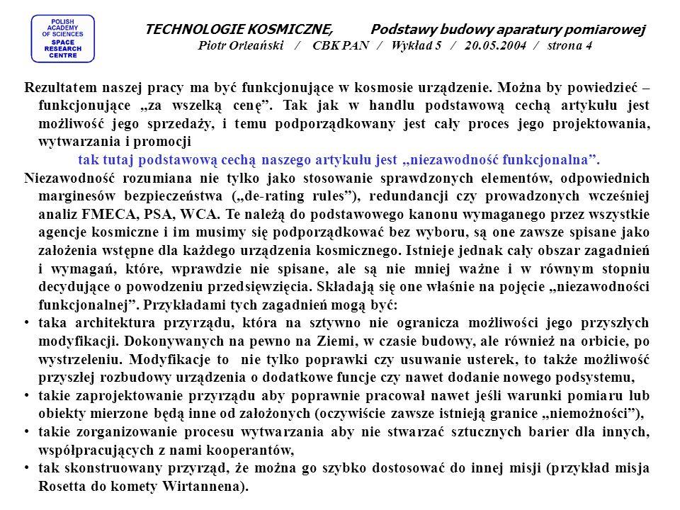 TECHNOLOGIE KOSMICZNE, Podstawy budowy aparatury pomiarowej Piotr Orleański / CBK PAN / Wykład 5 / 20.05.2004 / strona 4 Rezultatem naszej pracy ma być funkcjonujące w kosmosie urządzenie.