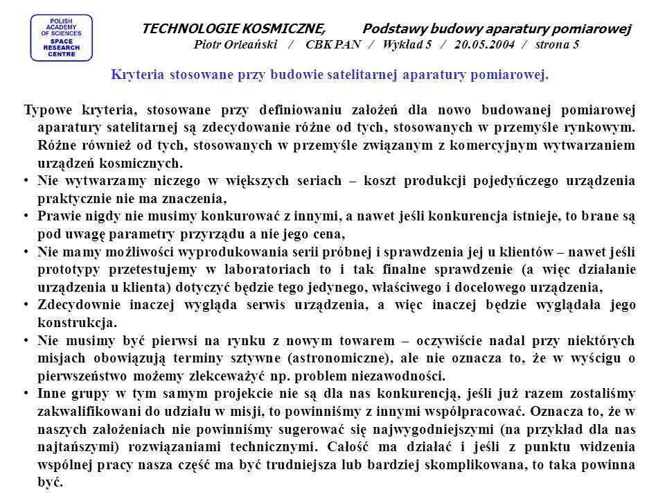 TECHNOLOGIE KOSMICZNE, Podstawy budowy aparatury pomiarowej Piotr Orleański / CBK PAN / Wykład 5 / 20.05.2004 / strona 5 Kryteria stosowane przy budowie satelitarnej aparatury pomiarowej.