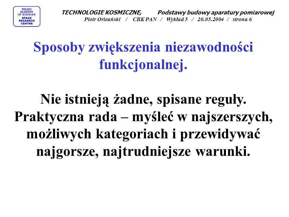 TECHNOLOGIE KOSMICZNE, Podstawy budowy aparatury pomiarowej Piotr Orleański / CBK PAN / Wykład 5 / 20.05.2004 / strona 6 Sposoby zwiększenia niezawodności funkcjonalnej.
