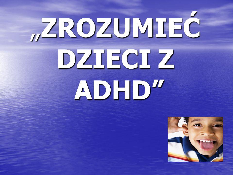 """""""ZROZUMIEĆ DZIECI Z ADHD"""""""