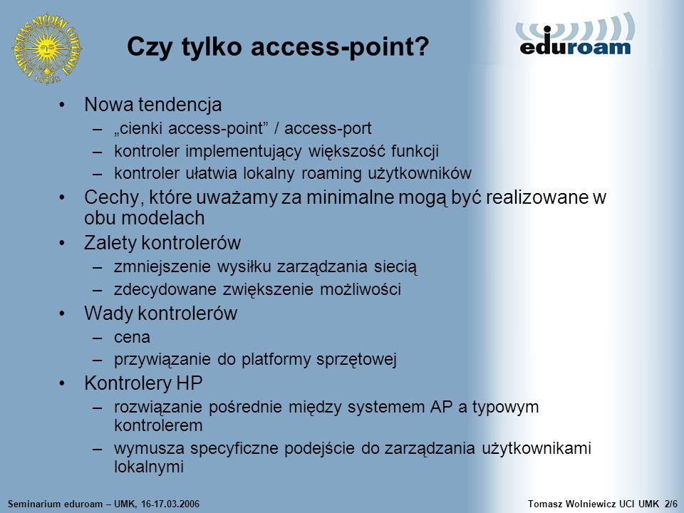 Seminarium eduroam – UMK, 16-17.03.2006Tomasz Wolniewicz UCI UMK2/6 Czy tylko access-point.