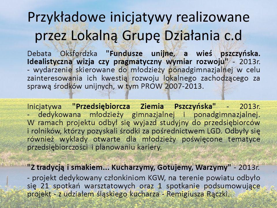 Przykładowe inicjatywy realizowane przez Lokalną Grupę Działania c.d Debata Oksfordzka Fundusze unijne, a wieś pszczyńska.