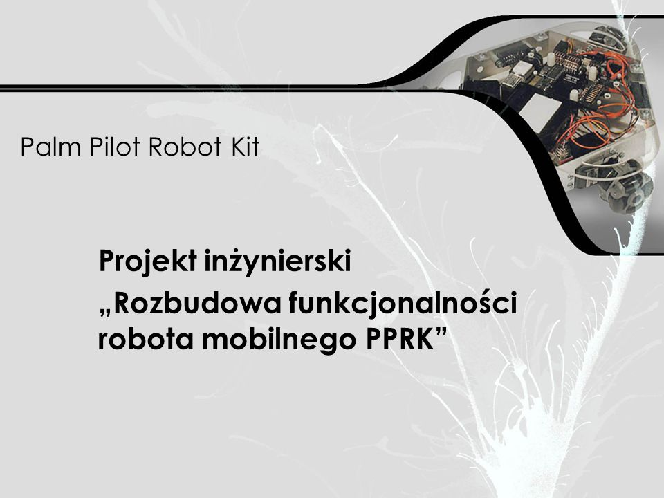 """Palm Pilot Robot Kit Projekt inżynierski """"Rozbudowa funkcjonalności robota mobilnego PPRK"""