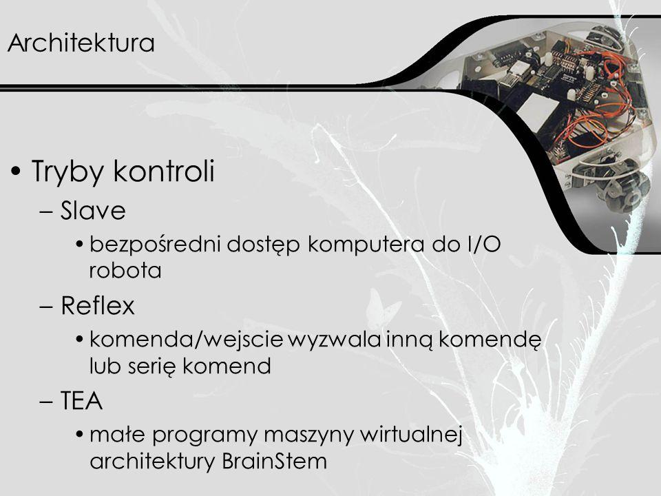 Architektura Tryby kontroli –Slave bezpośredni dostęp komputera do I/O robota –Reflex komenda/wejscie wyzwala inną komendę lub serię komend –TEA małe programy maszyny wirtualnej architektury BrainStem