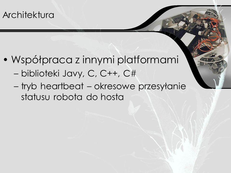 Architektura Współpraca z innymi platformami –biblioteki Javy, C, C++, C# –tryb heartbeat – okresowe przesyłanie statusu robota do hosta