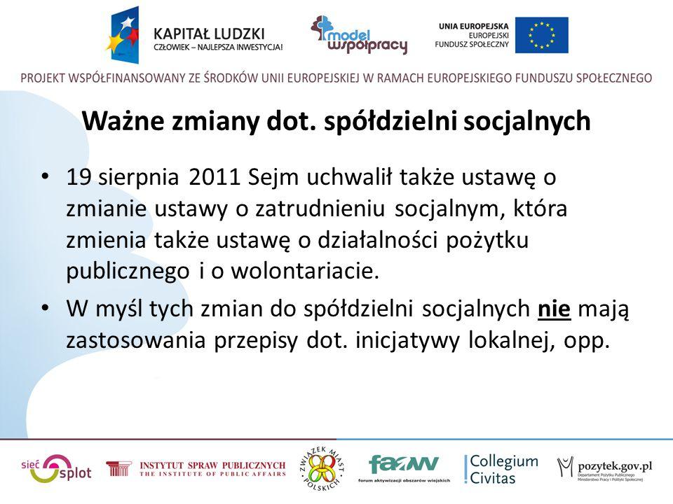 Ważne zmiany dot. spółdzielni socjalnych 19 sierpnia 2011 Sejm uchwalił także ustawę o zmianie ustawy o zatrudnieniu socjalnym, która zmienia także us