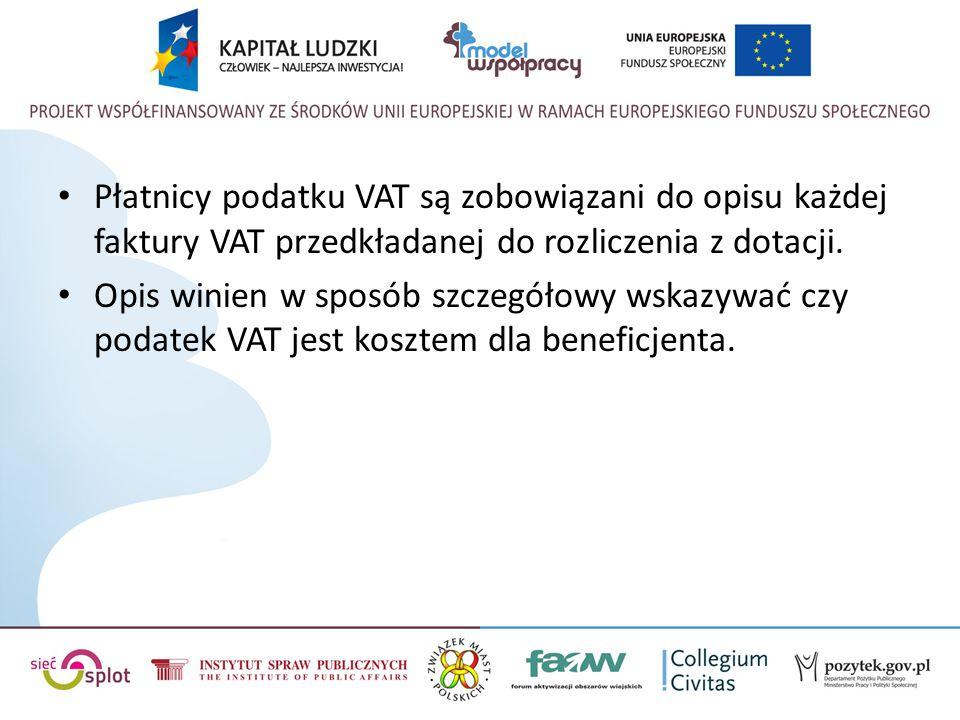 Płatnicy podatku VAT są zobowiązani do opisu każdej faktury VAT przedkładanej do rozliczenia z dotacji. Opis winien w sposób szczegółowy wskazywać czy