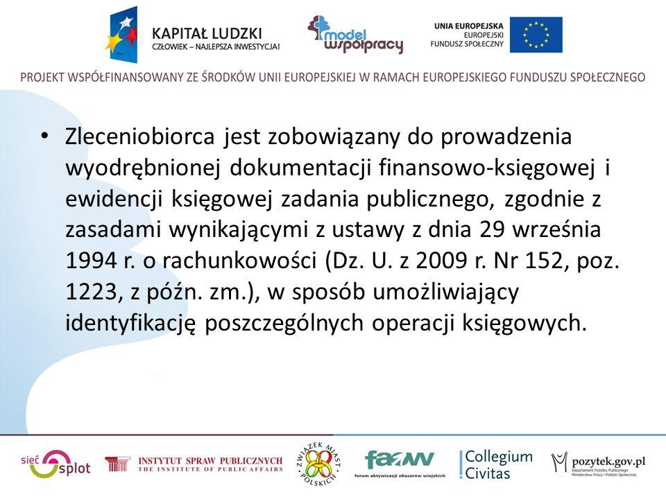 Zleceniobiorca jest zobowiązany do prowadzenia wyodrębnionej dokumentacji finansowo-księgowej i ewidencji księgowej zadania publicznego, zgodnie z zas