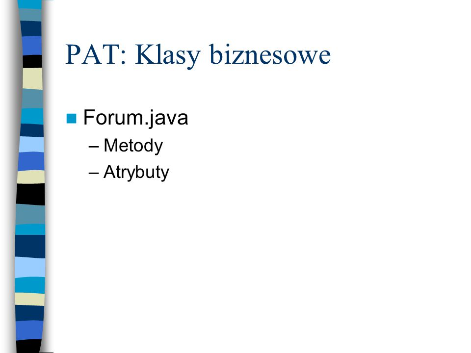 PAT: Klasy biznesowe Forum.java –Metody –Atrybuty