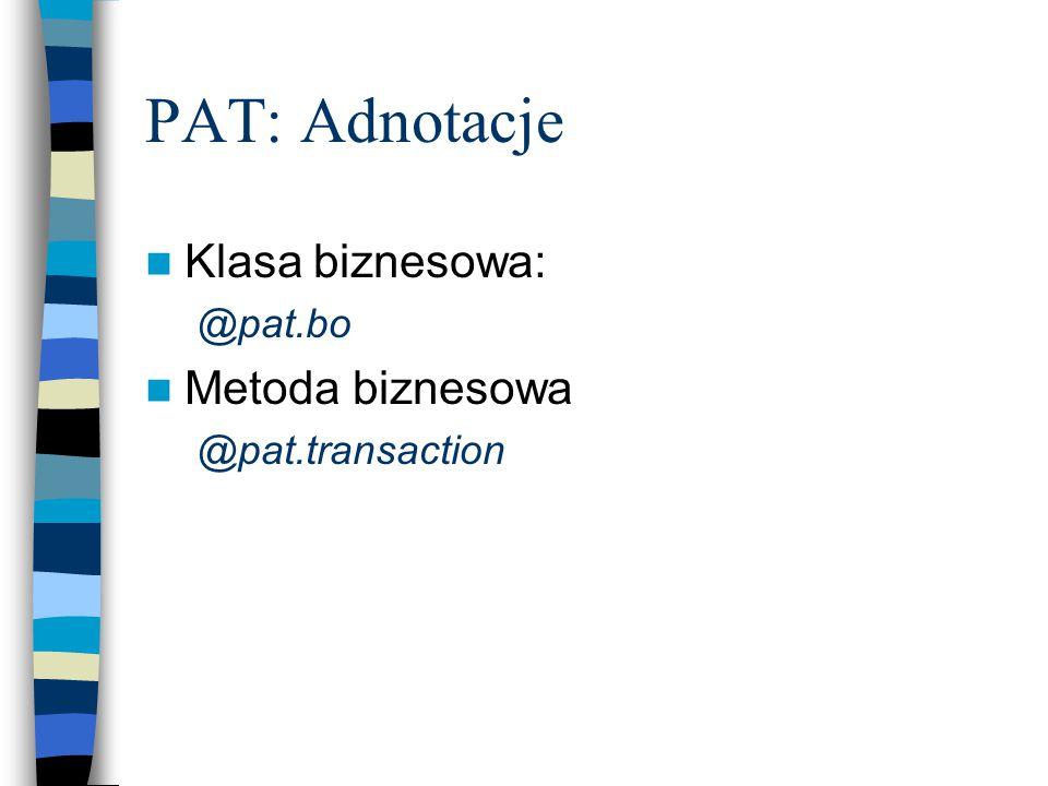 PAT: Adnotacje Klasa biznesowa: @pat.bo Metoda biznesowa @pat.transaction