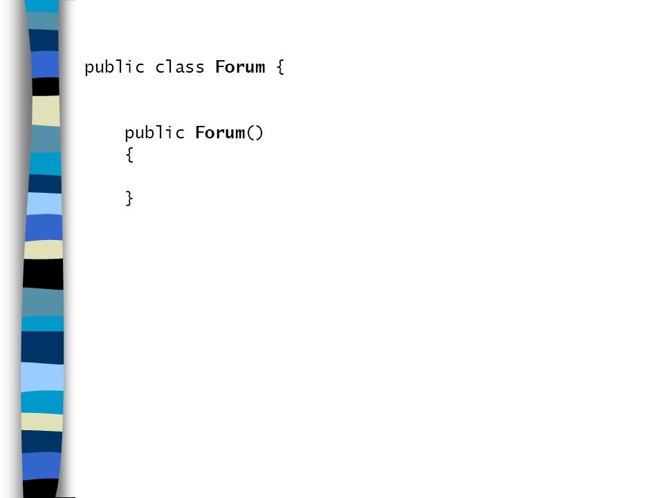 public class Forum { public Forum() { }