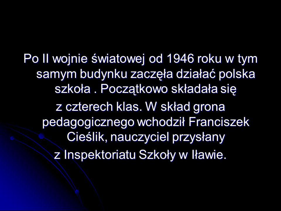 Po II wojnie światowej od 1946 roku w tym samym budynku zaczęła działać polska szkoła. Początkowo składała się z czterech klas. W skład grona pedagogi