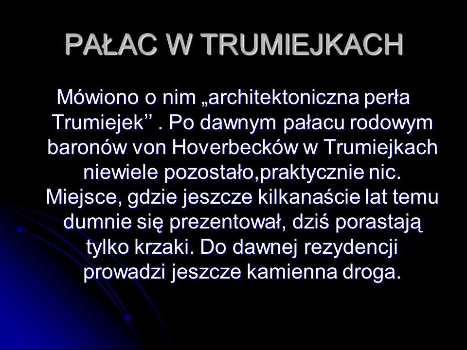 """PAŁAC W TRUMIEJKACH Mówiono o nim """"architektoniczna perła Trumiejek''. Po dawnym pałacu rodowym baronów von Hoverbecków w Trumiejkach niewiele pozosta"""