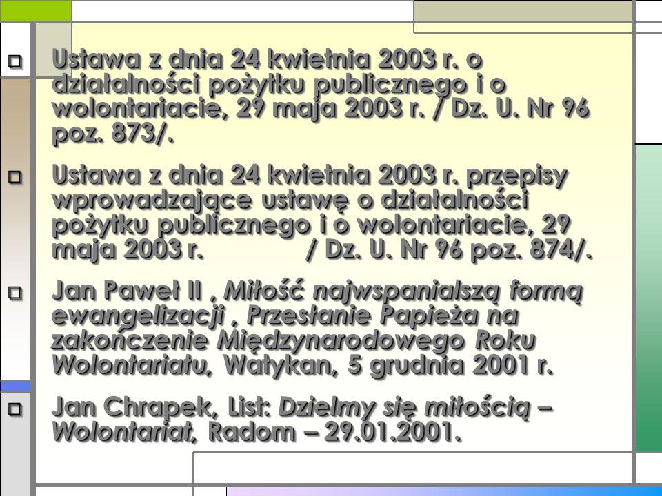 □ Ustawa z dnia 24 kwietnia 2003 r. o działalności pożytku publicznego i o wolontariacie, 29 maja 2003 r. / Dz. U. Nr 96 poz. 873/. □ Ustawa z dnia 24