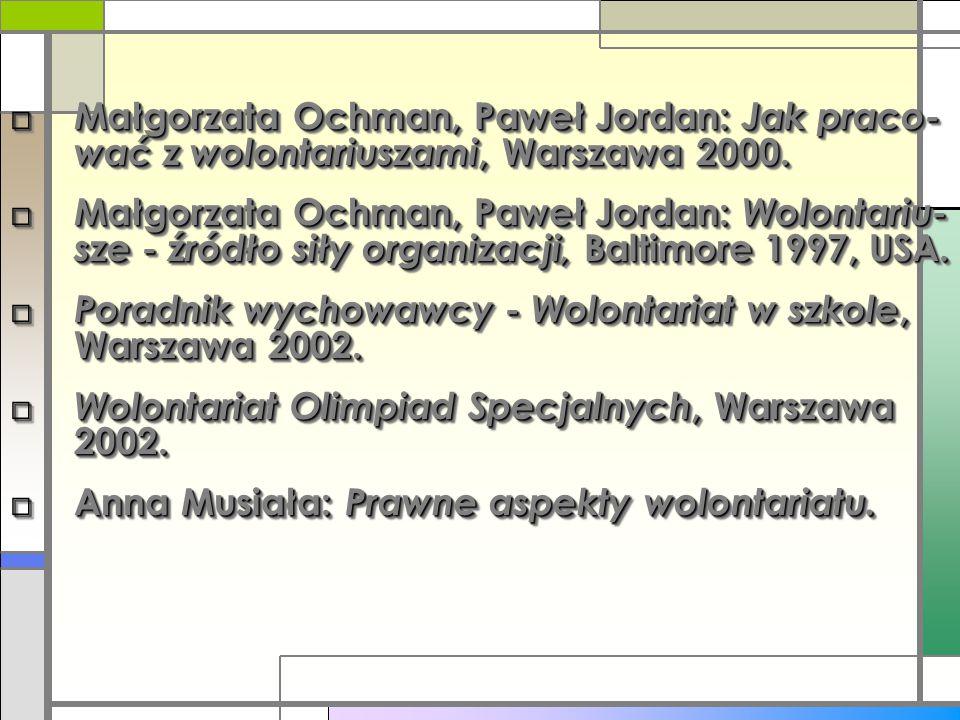 □ Małgorzata Ochman, Paweł Jordan: Jak praco- wać z wolontariuszami, Warszawa 2000. □ Małgorzata Ochman, Paweł Jordan: Wolontariu- sze - źródło siły o