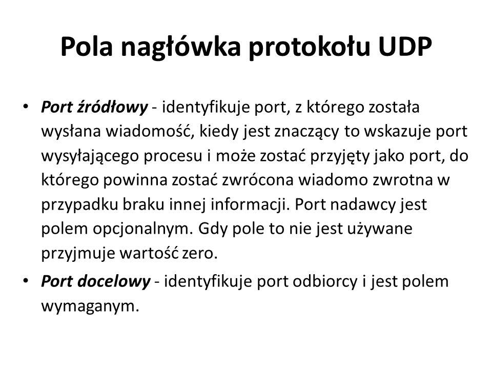 Pola nagłówka protokołu UDP Port źródłowy - identyfikuje port, z którego została wysłana wiadomość, kiedy jest znaczący to wskazuje port wysyłającego