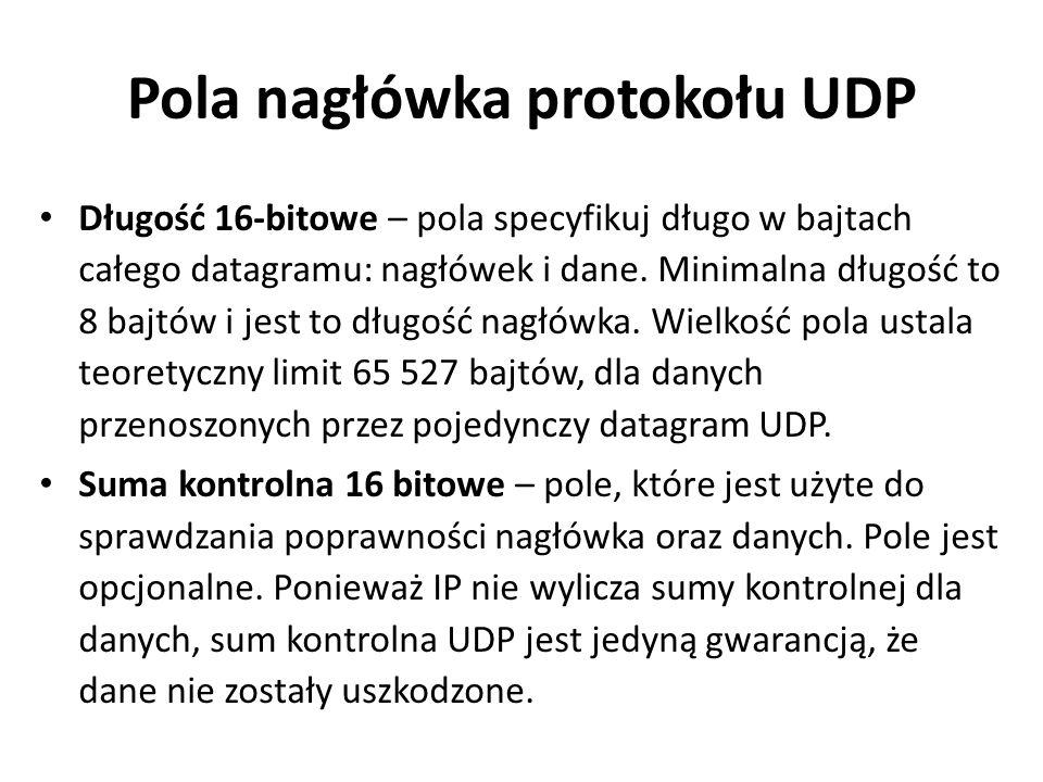 Pola nagłówka protokołu UDP Długość 16-bitowe – pola specyfikuj długo w bajtach całego datagramu: nagłówek i dane. Minimalna długość to 8 bajtów i jes