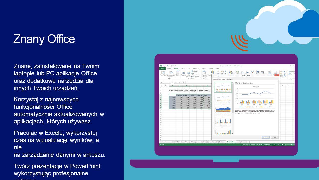 Znane, zainstalowane na Twoim laptopie lub PC aplikacje Office oraz dodatkowe narzędzia dla innych Twoich urządzeń. Korzystaj z najnowszych funkcjonal