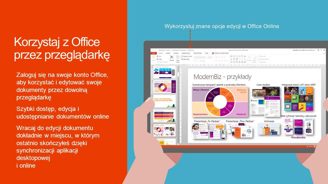 Zaloguj się na swoje konto Office, aby korzystać i edytować swoje dokumenty przez dowolną przeglądarkę Szybki dostęp, edycja i udostępnianie dokumentów online Wracaj do edycji dokumentu dokładnie w miejscu, w którym ostatnio skończyłeś dzięki synchronizacji aplikacji desktopowej i online Wykorzystuj znane opcje edycji w Office Online