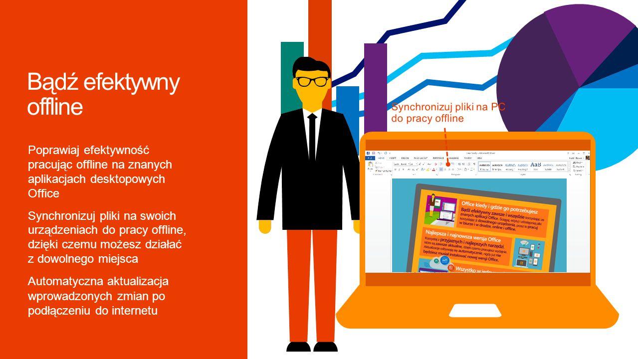 Poprawiaj efektywność pracując offline na znanych aplikacjach desktopowych Office Synchronizuj pliki na swoich urządzeniach do pracy offline, dzięki czemu możesz działać z dowolnego miejsca Automatyczna aktualizacja wprowadzonych zmian po podłączeniu do internetu Synchronizuj pliki na PC do pracy offline