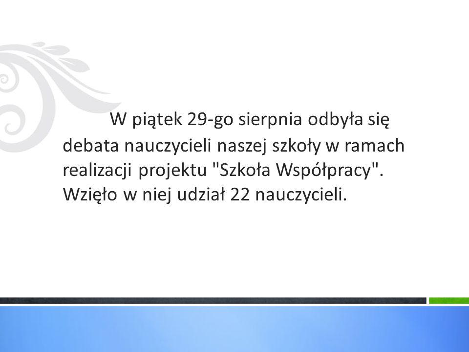 W piątek 29-go sierpnia odbyła się debata nauczycieli naszej szkoły w ramach realizacji projektu Szkoła Współpracy .
