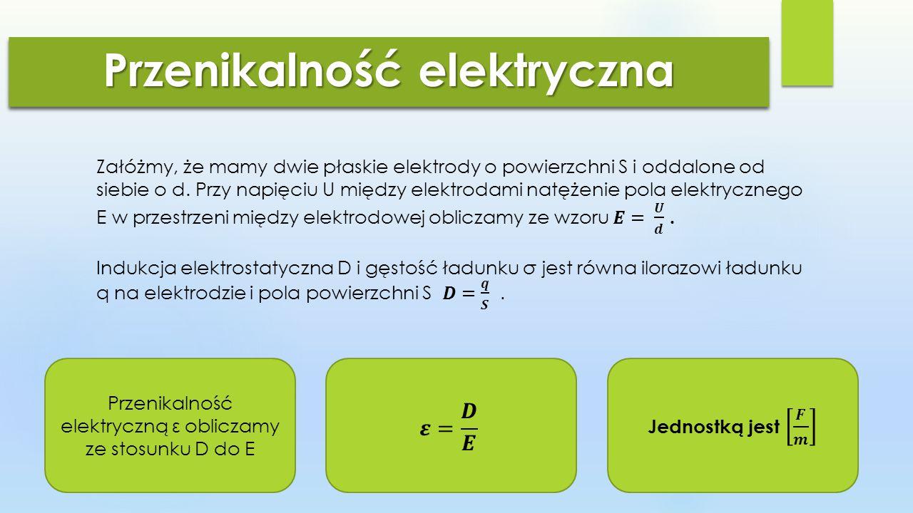 Przenikalność elektryczna Przenikalność elektryczną ε obliczamy ze stosunku D do E
