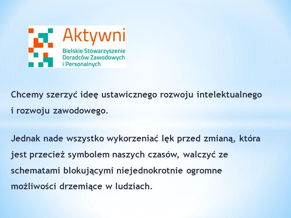 Chcemy szerzyć ideę ustawicznego rozwoju intelektualnego i rozwoju zawodowego.