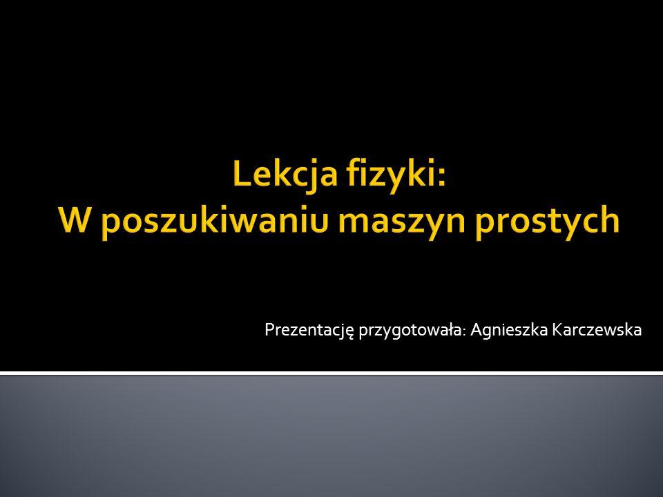 Prezentację przygotowała: Agnieszka Karczewska